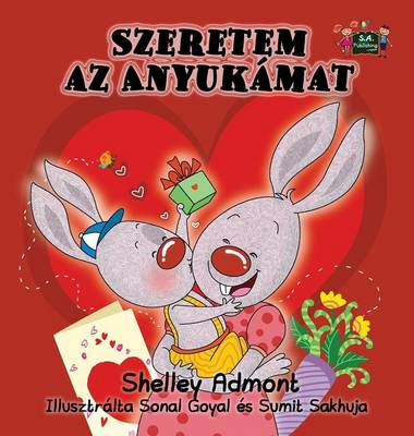 I Love My Mom: Hungarian Edition - Hungarian Bedtime Collection (Hardback)