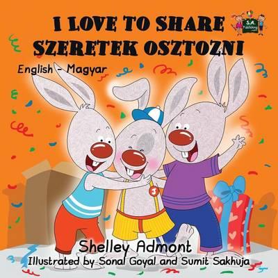 I Love to Share Szeretek Osztozni: English Hungarian Bilingual Edition - English Hungarian Bilingual Collection (Paperback)