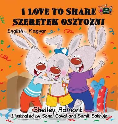 I Love to Share Szeretek Osztozni: English Hungarian Bilingual Edition - English Hungarian Bilingual Collection (Hardback)