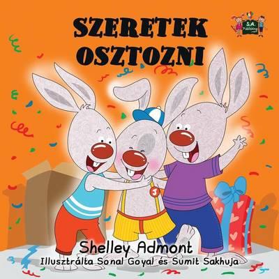 Szeretek Osztozni: I Love to Share (Hungarian Edition) - Hungarian Bedtime Collection (Paperback)