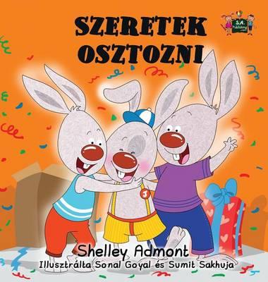 Szeretek Osztozni: I Love to Share (Hungarian Edition) - Hungarian Bedtime Collection (Hardback)