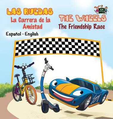Las Ruedas- La Carrera de la Amistad the Wheels- The Friendship Race: Spanish English Bilingual Edition - Spanish English Bilingual Collection (Hardback)