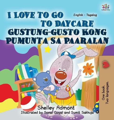 I Love to Go to Daycare: English Tagalog Bilingual Edition - English Tagalog Bilingual Collection (Hardback)