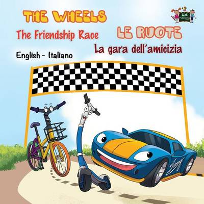 The Wheels -The Friendship Race Le Ruote - La Gara Dell'amicizia: English Italian Bilingual Edition - English Italian Bilingual Collection (Paperback)