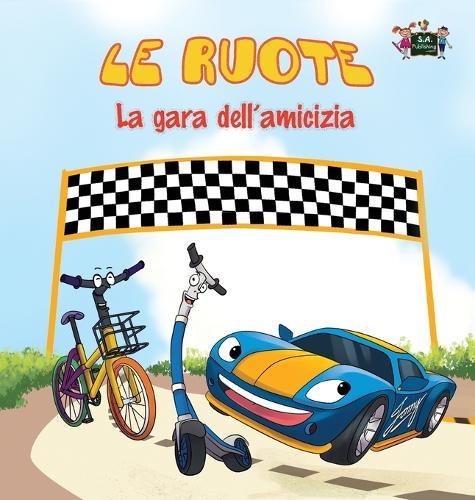 Le Ruote - La Gara Dell'amicizia: The Wheels -The Friendship Race (Italian Edition) - Italian Bedtime Collection (Hardback)