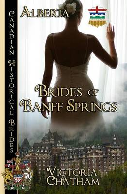 Brides of Banff Springs: (alberta) - Canadian Historical Brides (Alberta) 1 (Paperback)