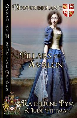 Pillars of Avalon (Newfoundland) - Canadian Historical Brides (Newfoundland) 5 (Paperback)