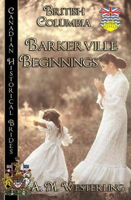 Barkerville Beginnings (British Columbia) - Canadian Historical Brides (British Columbia) 4 (Paperback)