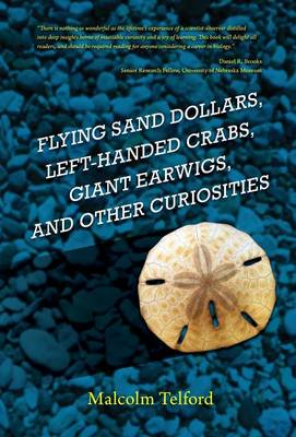 Flying Sand Dollars, Left-Handed Crabs, Giant Earwigs, and Other Curiosities (Hardback)