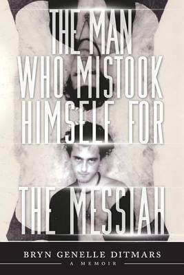 The Man Who Mistook Himself for the Messiah: A Memoir (Paperback)