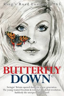 Butterfly Down: Swingin' Britain Opened Doors for a New Generation. the Young Wanted Freedom & Renewal in a Global Revolution. Suddenly the Unexpected Happened! (Paperback)