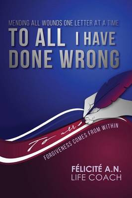 To All I Have Done Wrong: Mending All Wounds One Letter at a Time (Paperback)