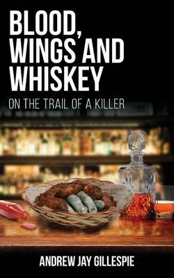Blood, Wings and Whiskey: On the Trail of a Killer (Paperback)
