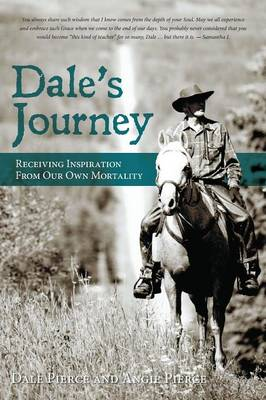 Dale's Journey: Receiving Inspiration from Our Own Mortality (Paperback)