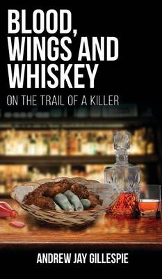 Blood, Wings and Whiskey: On the Trail of a Killer (Hardback)