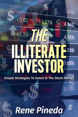 The Illiterate Investor: Simple Strategies to Invest in the Stock Market (Paperback)