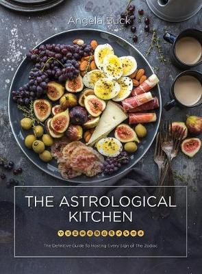 The Astrological Kitchen: The Definitive Guide to Hosting Every Sign of the Zodiac (Hardback)