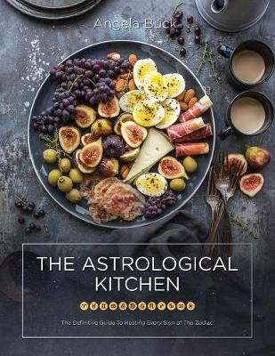The Astrological Kitchen: The Definitive Guide to Hosting Every Sign of the Zodiac (Paperback)