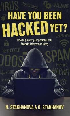 Have You Been Hacked Yet?: How to protect your personal and financial information today (Hardback)