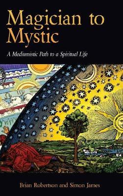 Magician to Mystic: A Mediumistic Path to a Spiritual Life (Hardback)