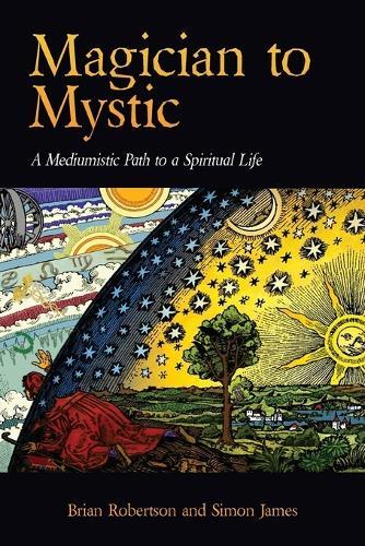Magician to Mystic: A Mediumistic Path to a Spiritual Life (Paperback)