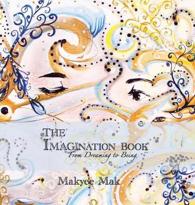 The Imagination Book: From Dreaming to Being (Hardback)