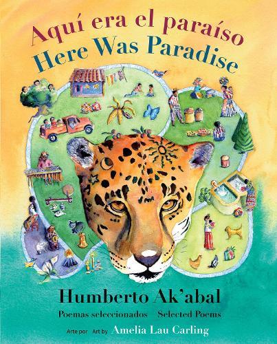 Aqui era el paraiso / Here Was Paradise: Seleccion de poemas de Humberto Ak'abal / Selected Poems of Humberto Ak'abal (Hardback)