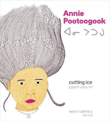 Annie Pootoogook: Cutting Ice (Hardback)