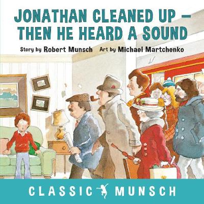 Jonathan Cleaned Up ... Then He Heard a Sound - Classic Munsch (Paperback)