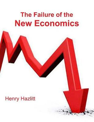 The Failure of the New Economics: An Analysis of the Keynesian Fallacies (Paperback)