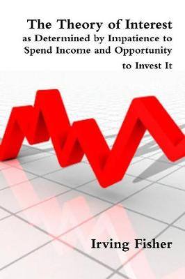 The Theory of Interest as Determined by Impatience to Spend Income and Opportunity to Invest It (Paperback)