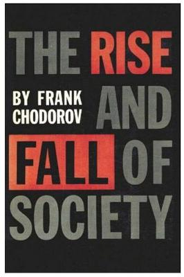 The Rise and Fall of Society: An Essay on the Economic Forces That Underlie Social Institutions (Paperback)