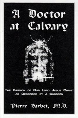 A Doctor at Calvary - The Passion of Our Lord Jesus Christ as Described by a Surgeon (Paperback)