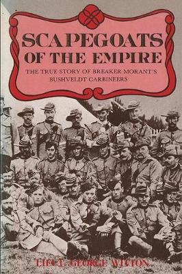 Scapegoats of the Empire: The True Story of Breaker Morant's Bushveldt Carbineers (Paperback)