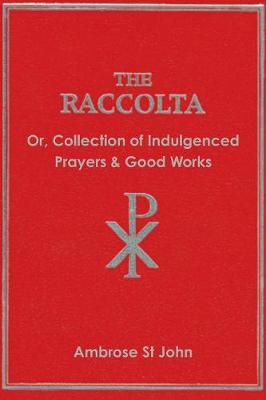 The Raccolta: Or Collection of Indulgenced Prayers & Good Works (Paperback)
