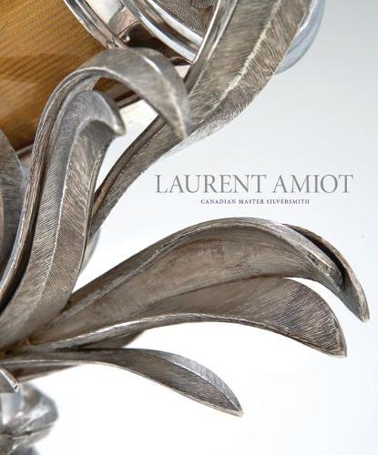 Laurent Amiot: Canadian Master Silversmith (Hardback)
