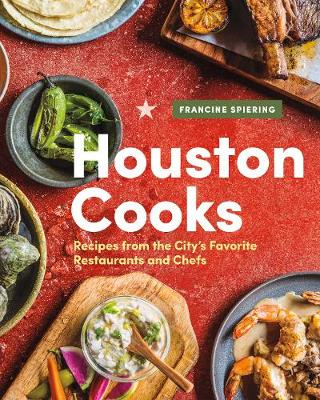 Houston Cooks: Recipes from the City's Favorite Restaurants and Chefs (Hardback)