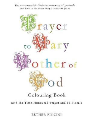 Prayer to Mary Mother of God Colouring Book with the Time-Honoured Prayer and 19 Florals (Paperback)