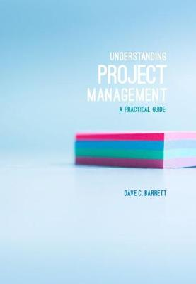 Understanding Project Management: A Practical Guide (Paperback)