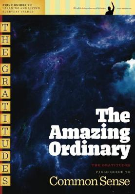 The Amazing Ordinary: Field Guide to Common Sense (Paperback)