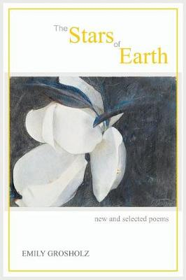 The Stars of Earth - new and selected poems (Paperback)