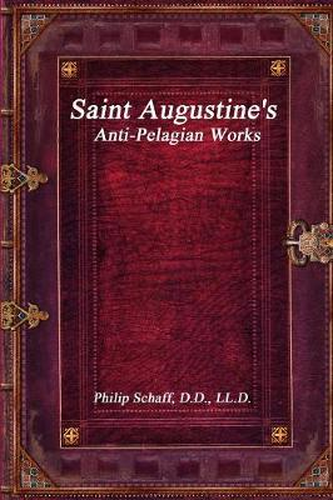 Saint Augustine's Anti-Pelagian Works (Paperback)