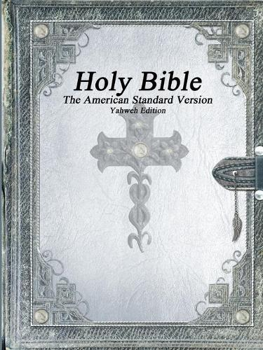 Holy Bible, the American Standard Version, Yahweh Edition (Paperback)