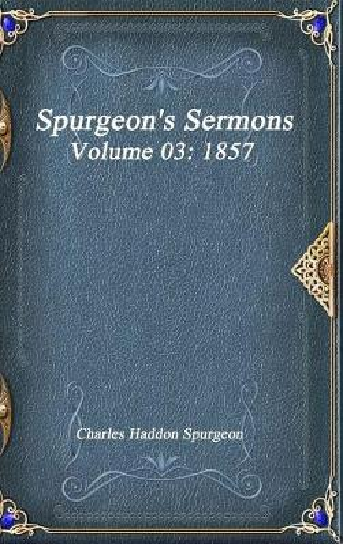 Spurgeon's Sermons Volume 03: 1857 (Hardback)