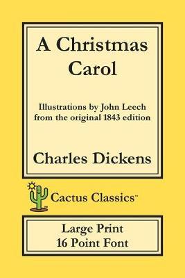 A Christmas Carol (Cactus Classics Large Print): In Prose Being A Ghost Story of Christmas; 16 Point Font; Large Text; Large Type; Illustrated - Cactus Classics Large Print (Paperback)