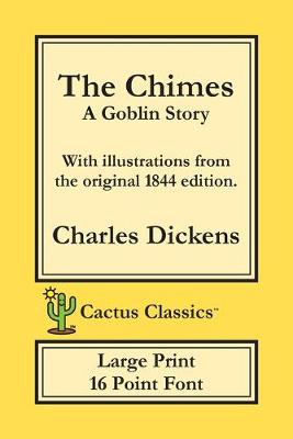 The Chimes (Cactus Classics Large Print): A Goblin Story; 16 Point Font; Large Text; Large Type; Illustrated - Cactus Classics Large Print (Paperback)