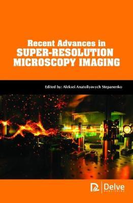 Recent Advances in Super-Resolution Microscopy Imaging (Hardback)