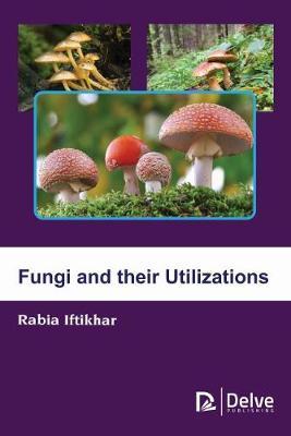 Fungi and their Utilizations (Hardback)