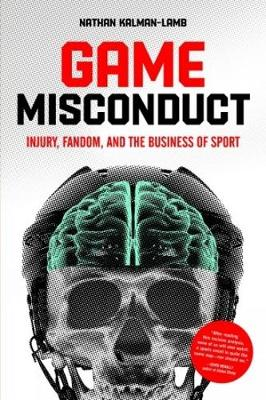 Game Misconduct: Injury, Fandom, and the Business of Sport (Paperback)