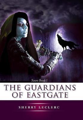 The Guardians of Eastgate - Guardians of Eastgate 1 (Hardback)